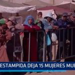 Internacional: Estampida deja 15 mujeres muertes
