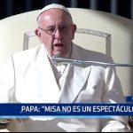 """Papa Francisco: """"Misa no es un espectáculo"""""""