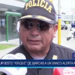 """Chiclayo: Supuesto """"ataque"""" de marcas a un banco alerta a la PNP"""