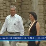 Trujillo: Alcalde de Trujillo defiende tercerización