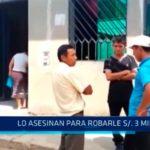 Chiclayo: Lo asesinan para robarle S/.3 mil