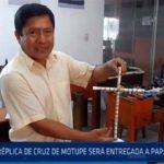 Chiclayo: Réplica de la Cruz de Motupe será entregada al Papa Francisco