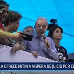 Brasil: Lula ofrece mitin en víspera de juicio por corrupción