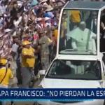 Huanchaco: Papa Francisco no pierdan la esperanza