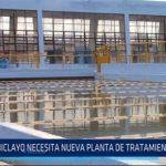 Chiclayo necesita nueva planta de tratamiento de agua