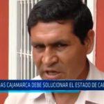 Provias Cajamarca debe solucionar el estado de carreteras