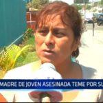 Madre de joven asesinada teme por su vida