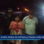 Chiclayo: Olmos: pareja de esposos ultrajan a niña de 11 años