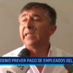 Trujillo: Se debió preveer el pago de empleados del SEGAT