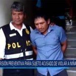 Chiclayo: Prisión preventiva para sujeto acusado de violar a niña en Morrope