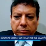 Trujillo: Sobre denuncias en SEGAT contralor dice que seguirá esperando