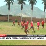Sport Arica  debuta ante Andorra este sábado