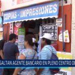 Chiclayo: Asaltan agente bancario en pleno centro de Chiclayo