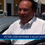 Víctor León defiende a Alva Castro