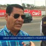 Carlos Vásquez: Niega seguimiento a regidor
