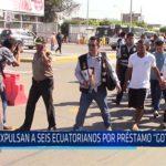 """Chiclayo: Expulsan a seis ecuatorianos por préstamo """"GOTA A GOTA"""""""