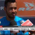Quinteros , Ahmed y Peña ansiosos por inicio del torneo