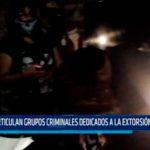 Desarticulan grupos criminales dedicados a la estorsión y asaltos