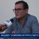 Piura: Madrid considera ineficiente gobierno de PPK