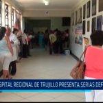 Hospital Regional de Trujillo presenta serias deficiencias