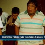 """Chimbote: 36 Meses de cárcel para """"Los Sapos Blancos"""" de Casma"""