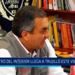 Ministro del Interior llega a Trujillo este viernes