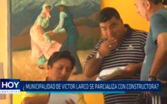 ¿Municipalidad de Víctor Larco se parcializa con constructora?