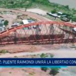 Puente Raimondi unirá La Libertad con Áncash