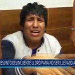 Chiclayo: Presunto delincuente lloro para no ser llevado a comisaria
