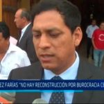 """Valdez Farías: """"Ho hay reconstrucción por burocracia centralista"""""""