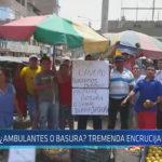 Chiclayo : ¿Ambulantes o basura? tremenda encrucijada en JLO