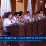 Regidores no aprueba cesión de terreno por irregularidades