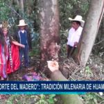 """""""El corte del madero"""": Tradición milenaria de Huamachuco"""