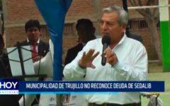 Municipalidad de Trujillo no reconocen deuda de Sedalib