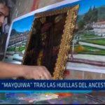 """""""Mayquiwa"""" tras las huellas del ancestro"""