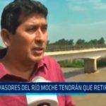 """""""Invasores del río Moche tendrán que retirarse"""""""