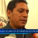 Luis Valdez aclara que la Unidad Técnica Funcional (UTF) se formó en la gestión de Murgia