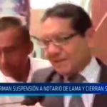 Confirman suspensión a notario Héctor de Lama y cierran su notaría