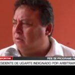Presidente de Ugarte indignado por arbitrariedad