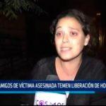 Amigo de víctima asesinada temen liberación de homicida
