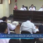 Chiclayo: Llegan 30 fiscales para reducir carga procesal en Lambayeque