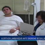 Chiclayo: Alerta en Lambayeque ante síndrome de Guillain Barré
