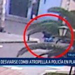 Por desviarse combi atropella a Policía en Plaza Mayor