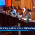 Consejo de Trujillo aprueba sesión de terreno a danmificados