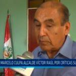 Marcelo culpa a alcalde de Víctor Raúl por críticas a su gestión