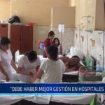"""Chiclayo: """"Debe haber mejor gestión en hospitales públicos"""""""