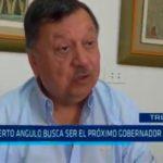 Roberto Angulo busca ser el próximo Gobernador Regional