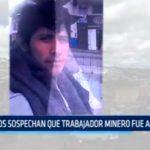 Deudos sospechan que trabajador minero fue asesinado
