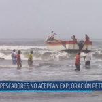 Chiclayo : Pescadores no aceptan exploración petrolera