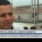 Capitán del Medellín lamenta incidentes